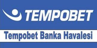 Tempobet Banka Havalesi